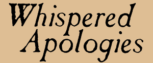 Whispered Apologies