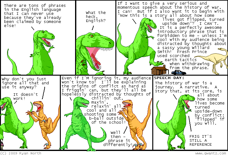 """(Dinosaur Comics) The history of war is a journey. A narrative. A story that, at its core, is all about how some lives become turned upside-down by conflict: """"flipped"""" if you will. FRIG IT'S STILL A REFERENCE"""